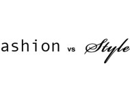 Fashion vs Style: The Age Old Debate